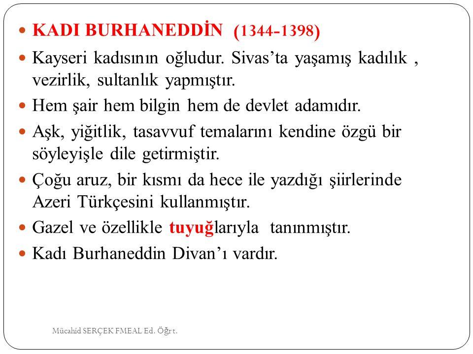 Hem şair hem bilgin hem de devlet adamıdır.