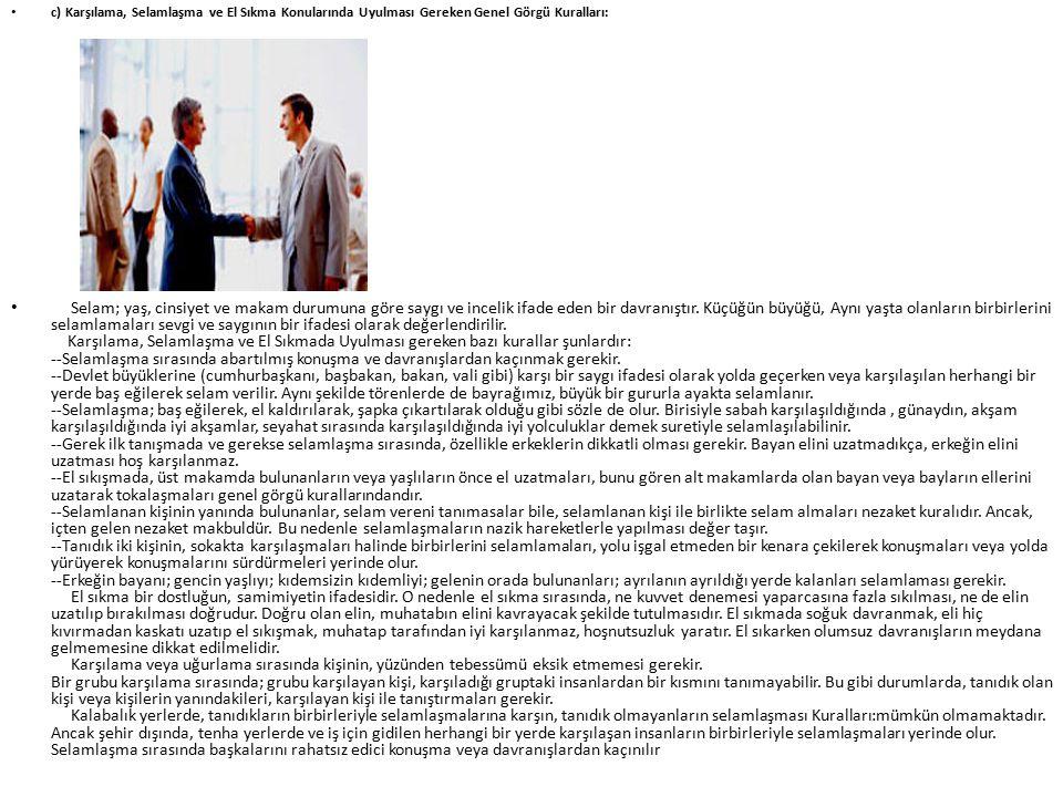 c) Karşılama, Selamlaşma ve El Sıkma Konularında Uyulması Gereken Genel Görgü Kuralları: