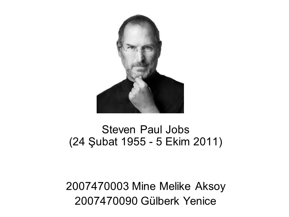 Steven Paul Jobs (24 Şubat 1955 - 5 Ekim 2011)