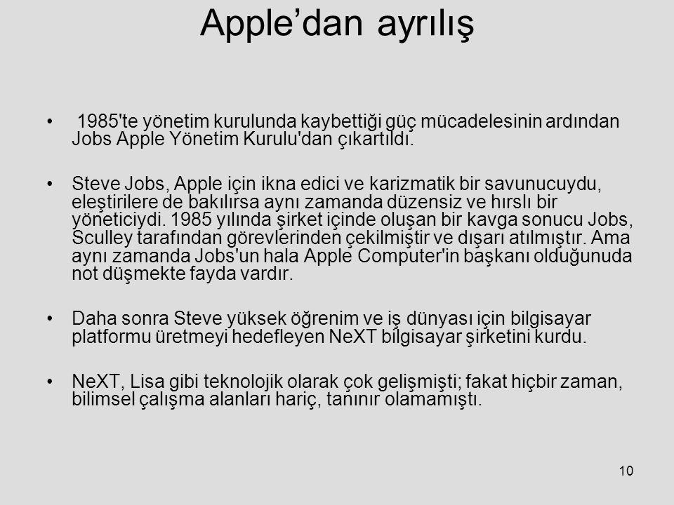 Apple'dan ayrılış 1985 te yönetim kurulunda kaybettiği güç mücadelesinin ardından Jobs Apple Yönetim Kurulu dan çıkartıldı.