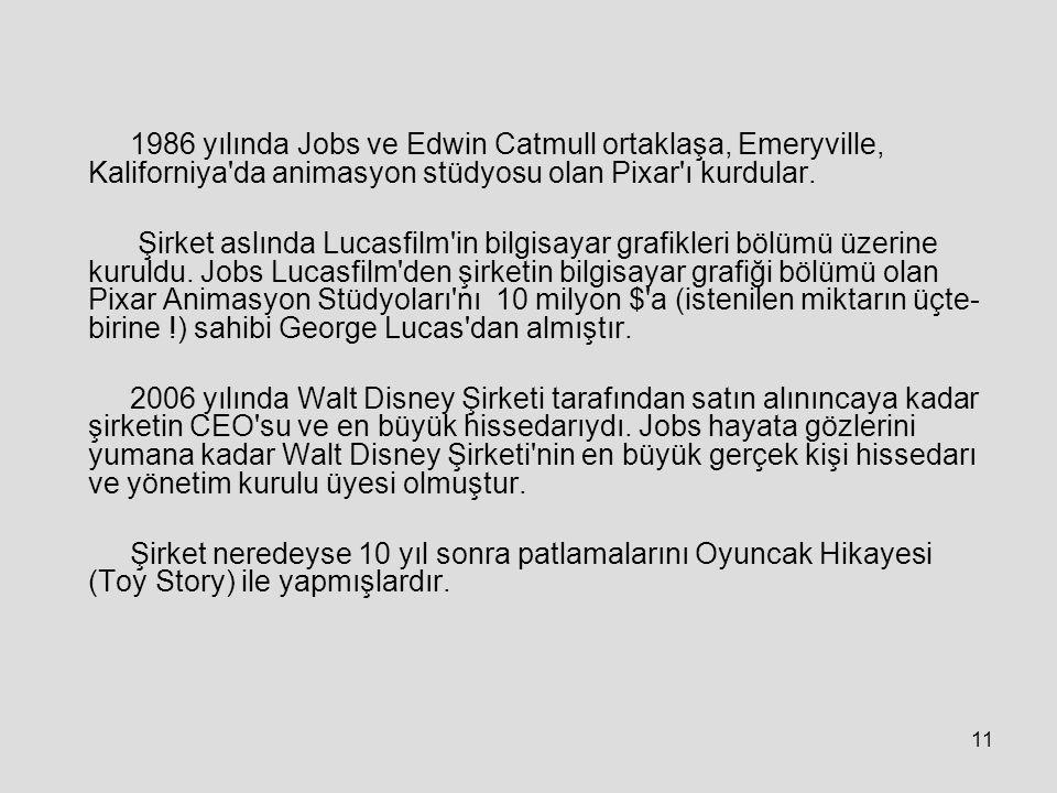 1986 yılında Jobs ve Edwin Catmull ortaklaşa, Emeryville, Kaliforniya da animasyon stüdyosu olan Pixar ı kurdular.