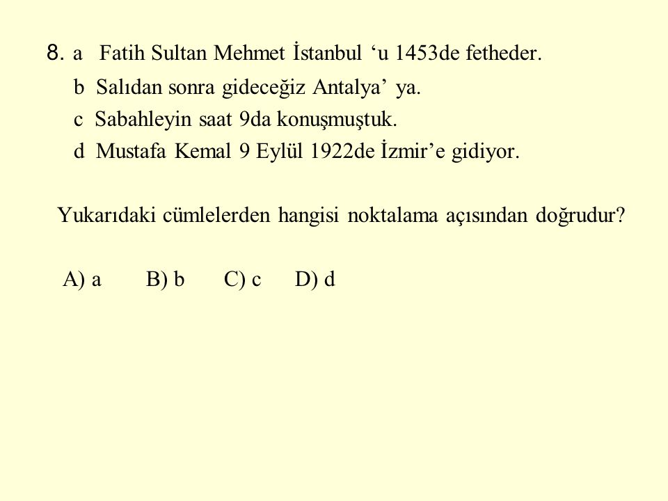8. a Fatih Sultan Mehmet İstanbul 'u 1453de fetheder.