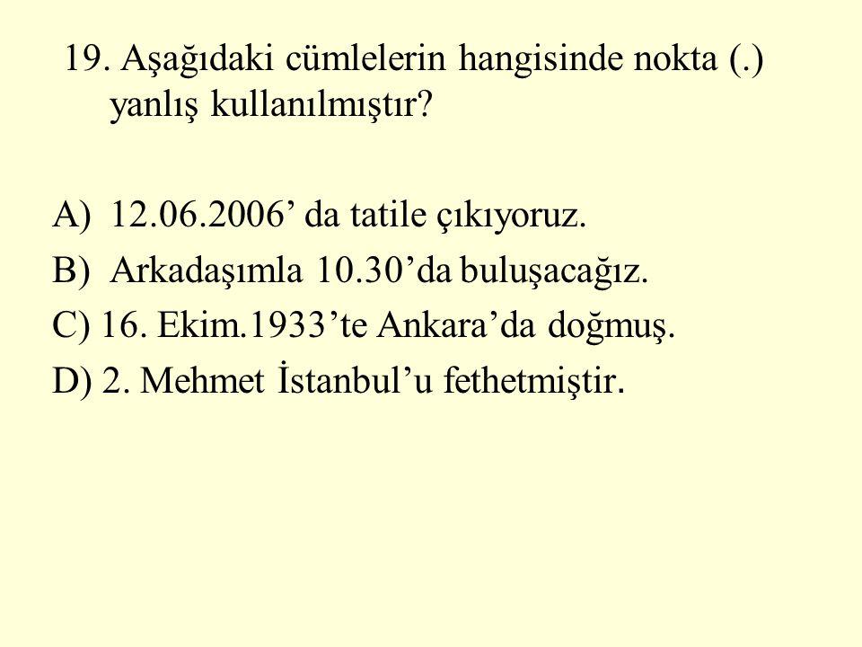 19. Aşağıdaki cümlelerin hangisinde nokta (.) yanlış kullanılmıştır