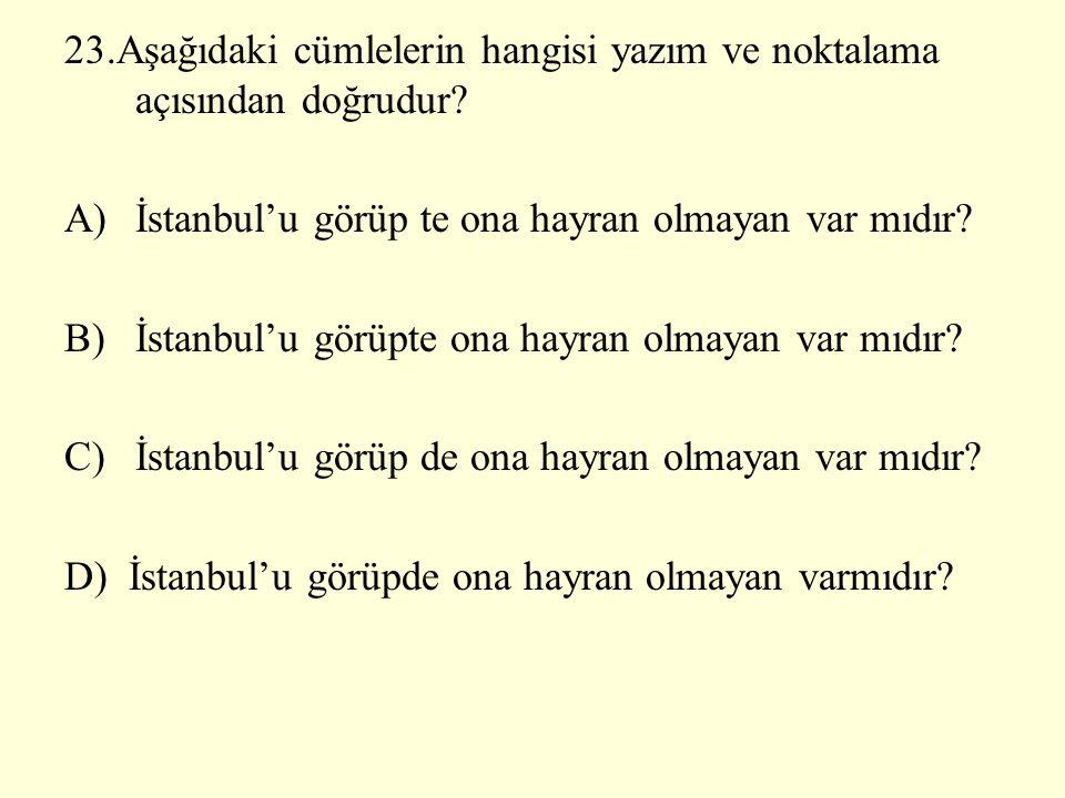 23.Aşağıdaki cümlelerin hangisi yazım ve noktalama açısından doğrudur