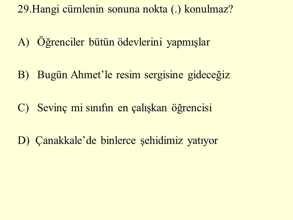 29.Hangi cümlenin sonuna nokta (.) konulmaz
