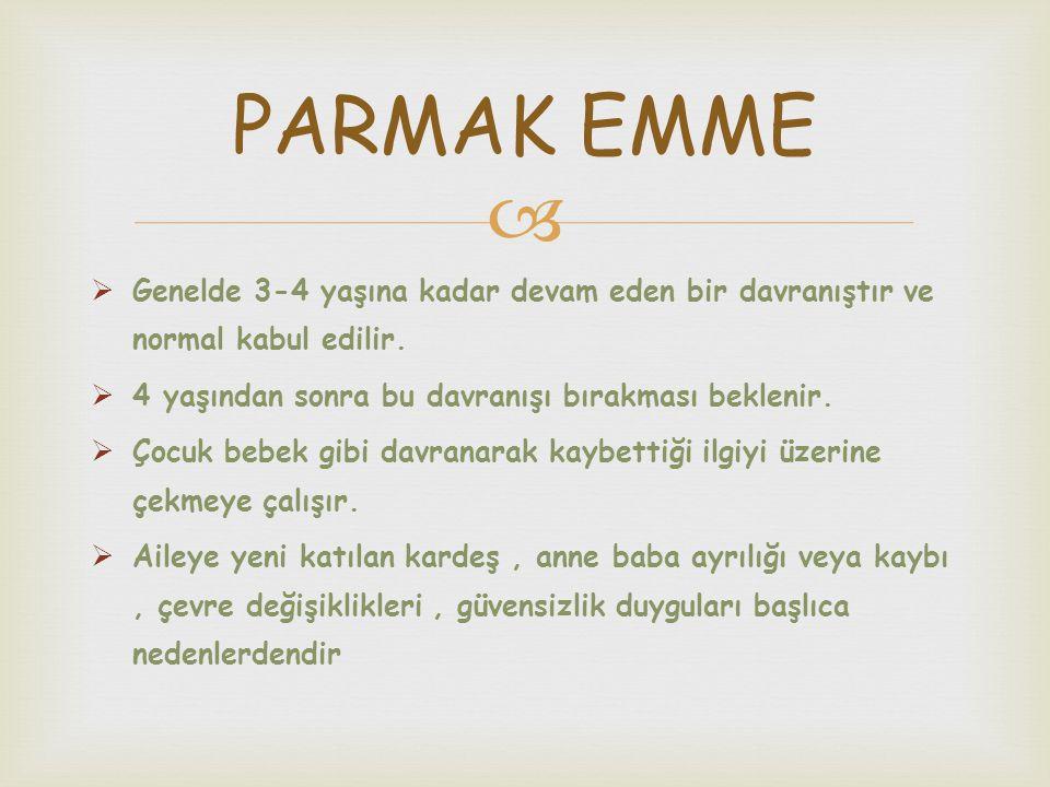PARMAK EMME Genelde 3-4 yaşına kadar devam eden bir davranıştır ve normal kabul edilir. 4 yaşından sonra bu davranışı bırakması beklenir.