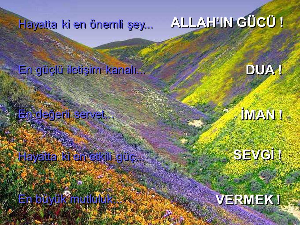 ALLAH'IN GÜCÜ ! DUA ! İMAN ! SEVGİ ! VERMEK !