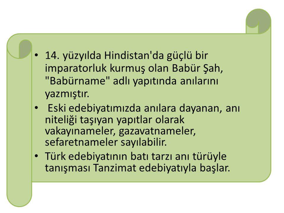 14. yüzyılda Hindistan da güçlü bir imparatorluk kurmuş olan Babür Şah, Babürname adlı yapıtında anılarını yazmıştır.