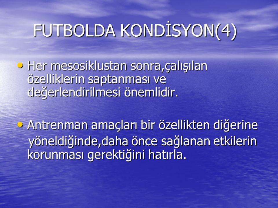 FUTBOLDA KONDİSYON(4) Her mesosiklustan sonra,çalışılan özelliklerin saptanması ve değerlendirilmesi önemlidir.