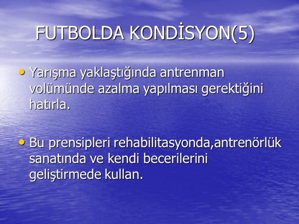 FUTBOLDA KONDİSYON(5) Yarışma yaklaştığında antrenman volümünde azalma yapılması gerektiğini hatırla.