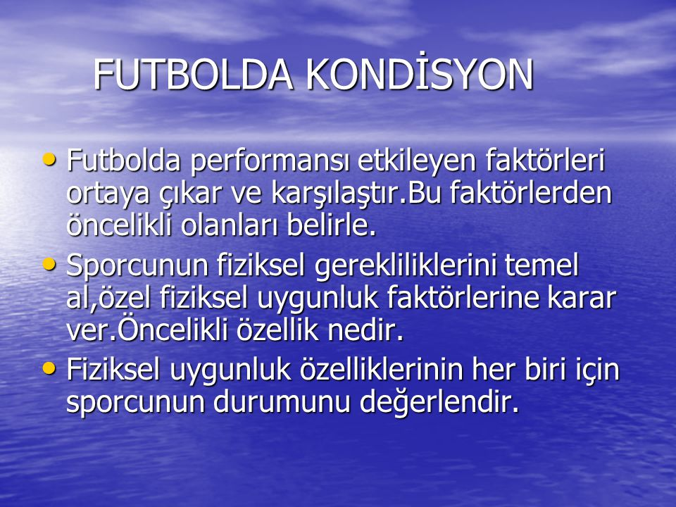 FUTBOLDA KONDİSYON Futbolda performansı etkileyen faktörleri ortaya çıkar ve karşılaştır.Bu faktörlerden öncelikli olanları belirle.