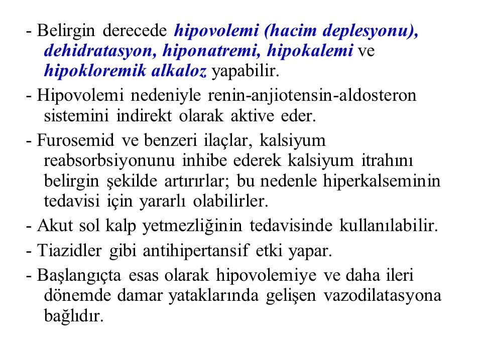 - Belirgin derecede hipovolemi (hacim deplesyonu), dehidratasyon, hiponatremi, hipokalemi ve hipokloremik alkaloz yapabilir.