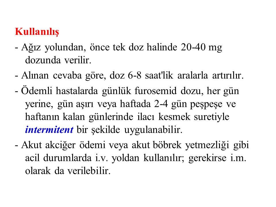 Kullanılış - Ağız yolundan, önce tek doz halinde 20-40 mg dozunda verilir. - Alınan cevaba göre, doz 6-8 saat lik aralarla artırılır.