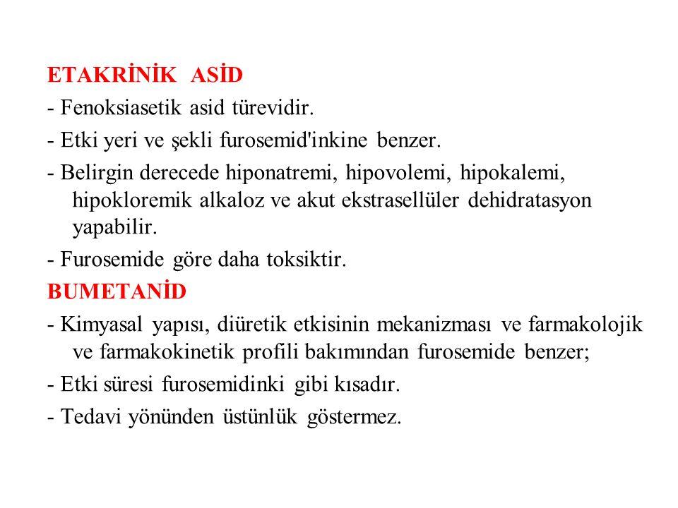ETAKRİNİK ASİD - Fenoksiasetik asid türevidir. - Etki yeri ve şekli furosemid inkine benzer.
