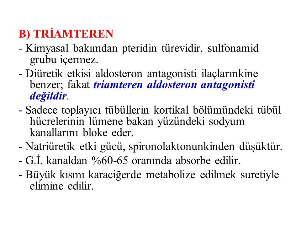 B) TRİAMTEREN - Kimyasal bakımdan pteridin türevidir, sulfonamid grubu içermez.