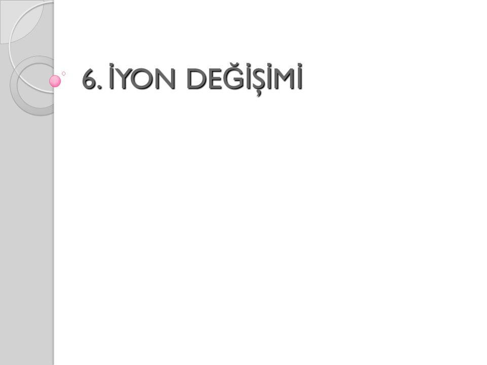 6. İYON DEĞİŞİMİ