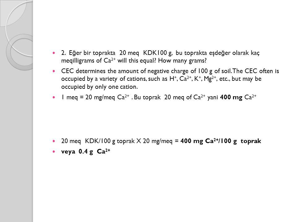 2. Eğer bir toprakta 20 meq KDK100 g, bu toprakta eşdeğer olarak kaç meqilligrams of Ca2+ will this equal How many grams