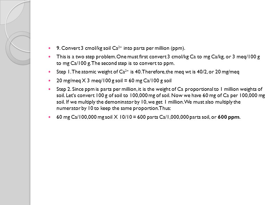 9. Convert 3 cmol/kg soil Ca2+ into parts per million (ppm).