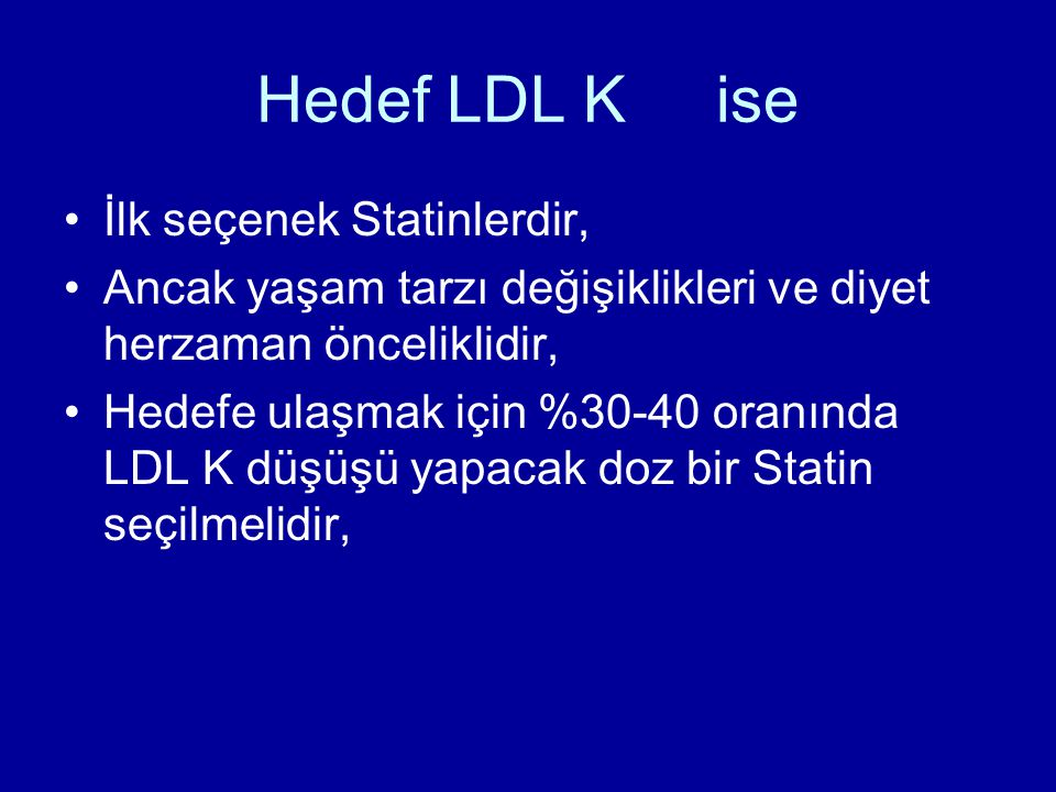 Hedef LDL K ise İlk seçenek Statinlerdir,