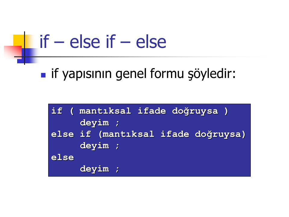 if – else if – else if yapısının genel formu şöyledir: