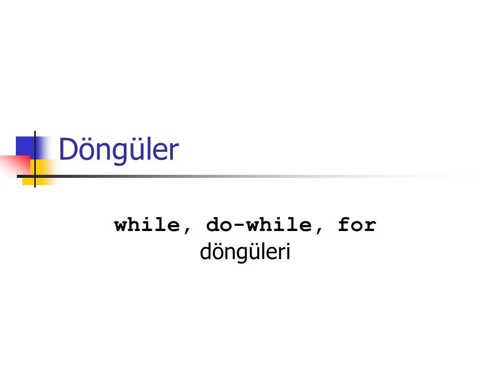 while, do-while, for döngüleri