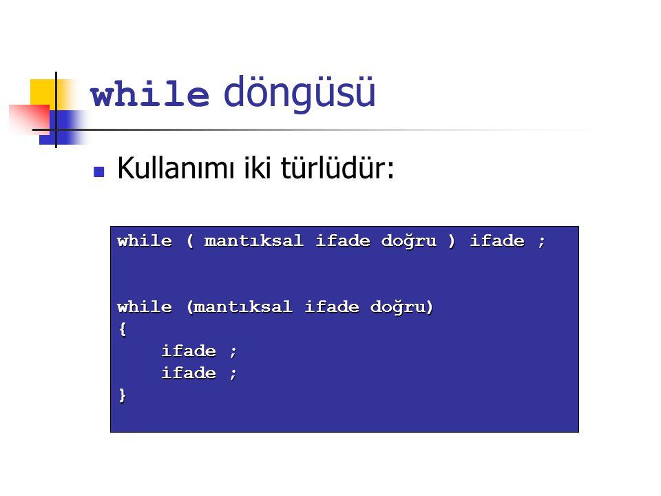 while döngüsü Kullanımı iki türlüdür:
