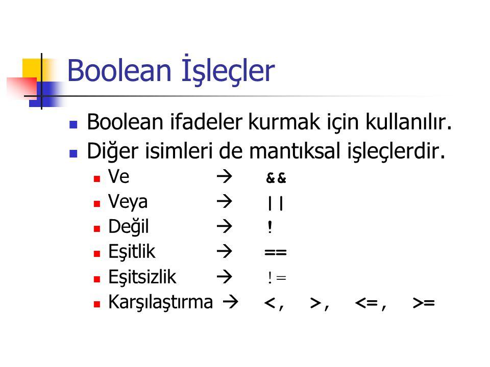 Boolean İşleçler Boolean ifadeler kurmak için kullanılır.