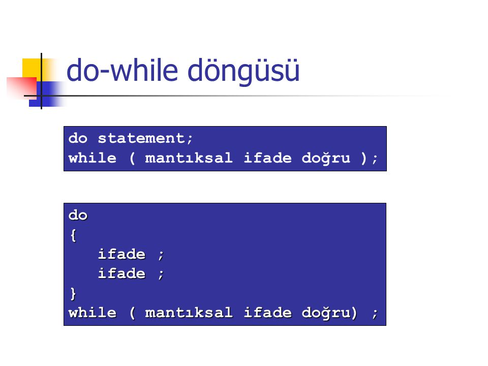 do-while döngüsü do statement; while ( mantıksal ifade doğru ); do {