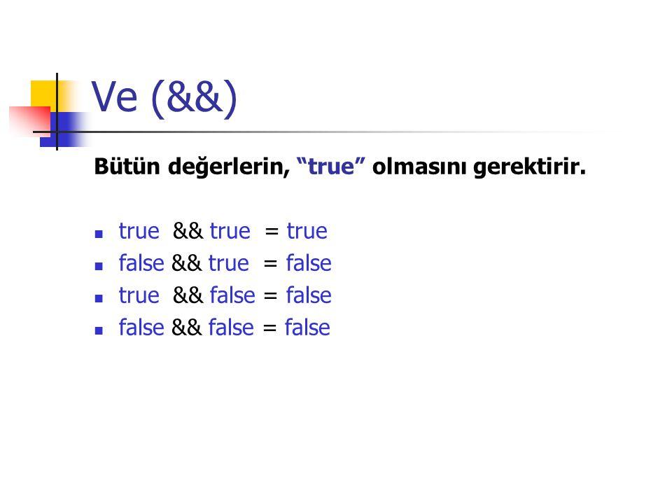 Ve (&&) Bütün değerlerin, true olmasını gerektirir.