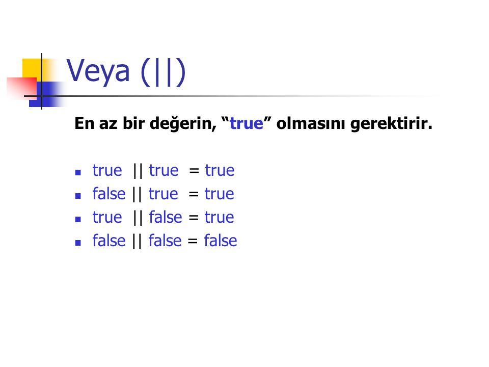 Veya (||) En az bir değerin, true olmasını gerektirir.