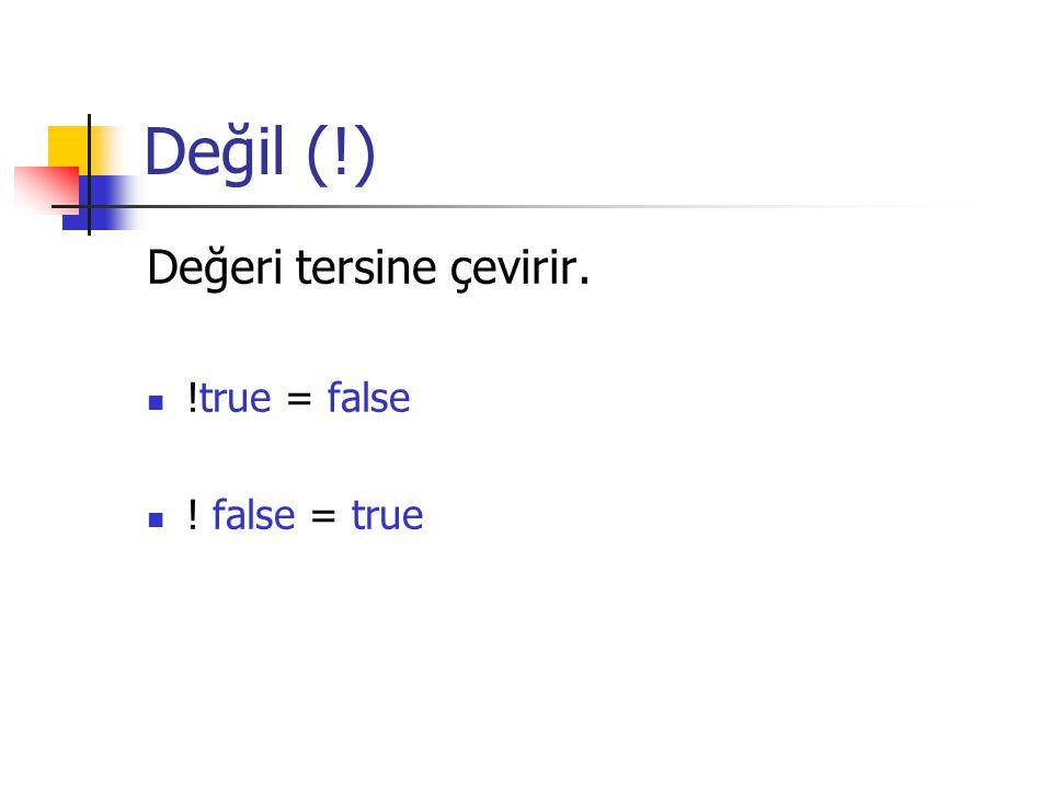 Değil (!) Değeri tersine çevirir. !true = false ! false = true