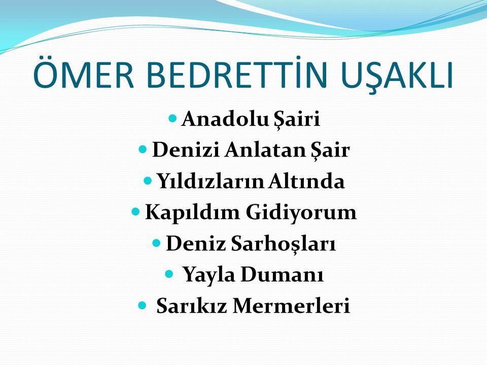 ÖMER BEDRETTİN UŞAKLI Anadolu Şairi Denizi Anlatan Şair