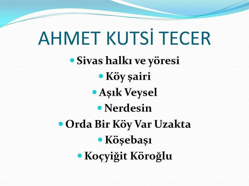 AHMET KUTSİ TECER Sivas halkı ve yöresi Köy şairi Aşık Veysel Nerdesin