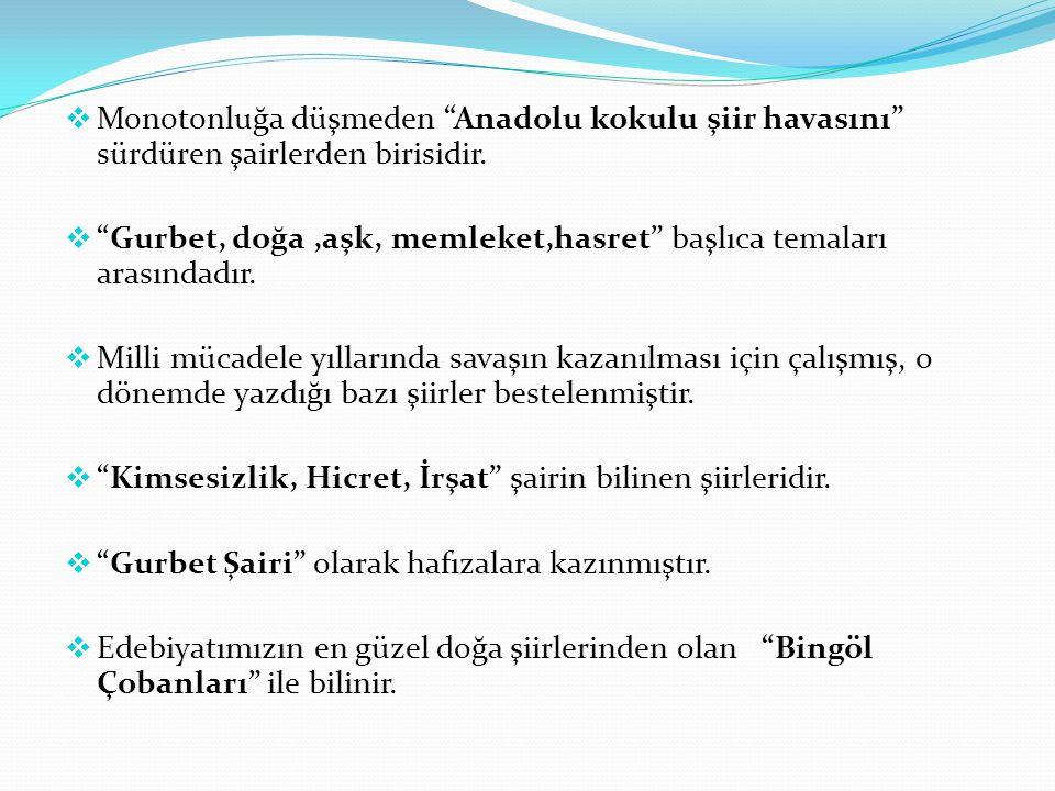 Monotonluğa düşmeden Anadolu kokulu şiir havasını sürdüren şairlerden birisidir.