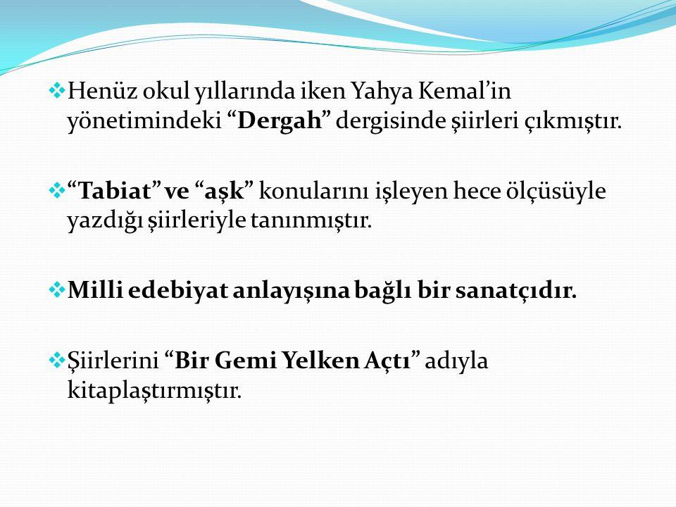Henüz okul yıllarında iken Yahya Kemal'in yönetimindeki Dergah dergisinde şiirleri çıkmıştır.