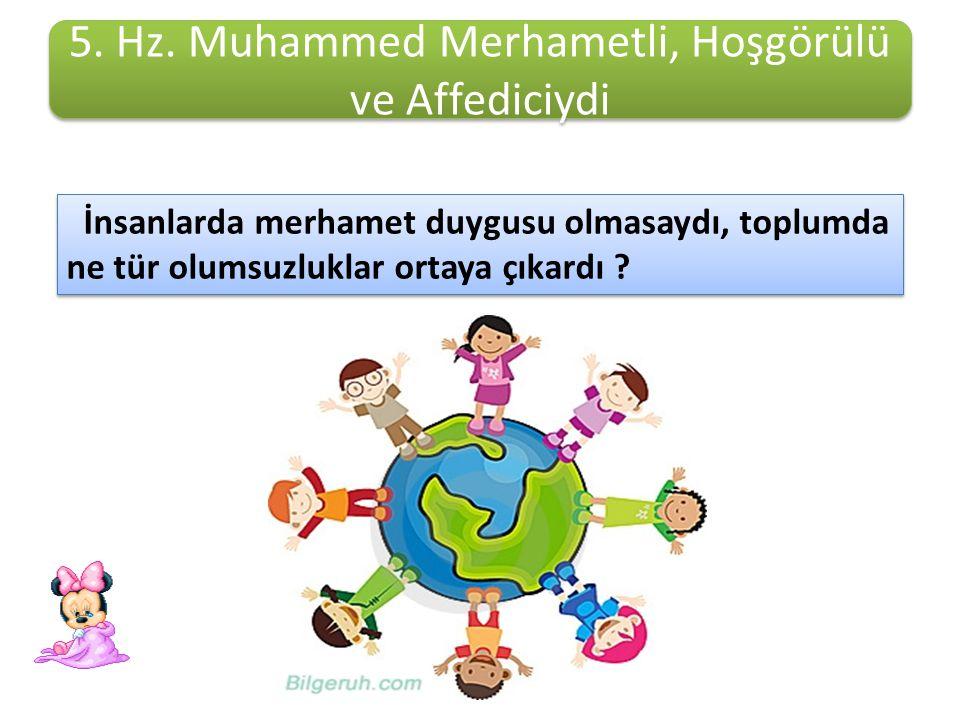5. Hz. Muhammed Merhametli, Hoşgörülü ve Affediciydi