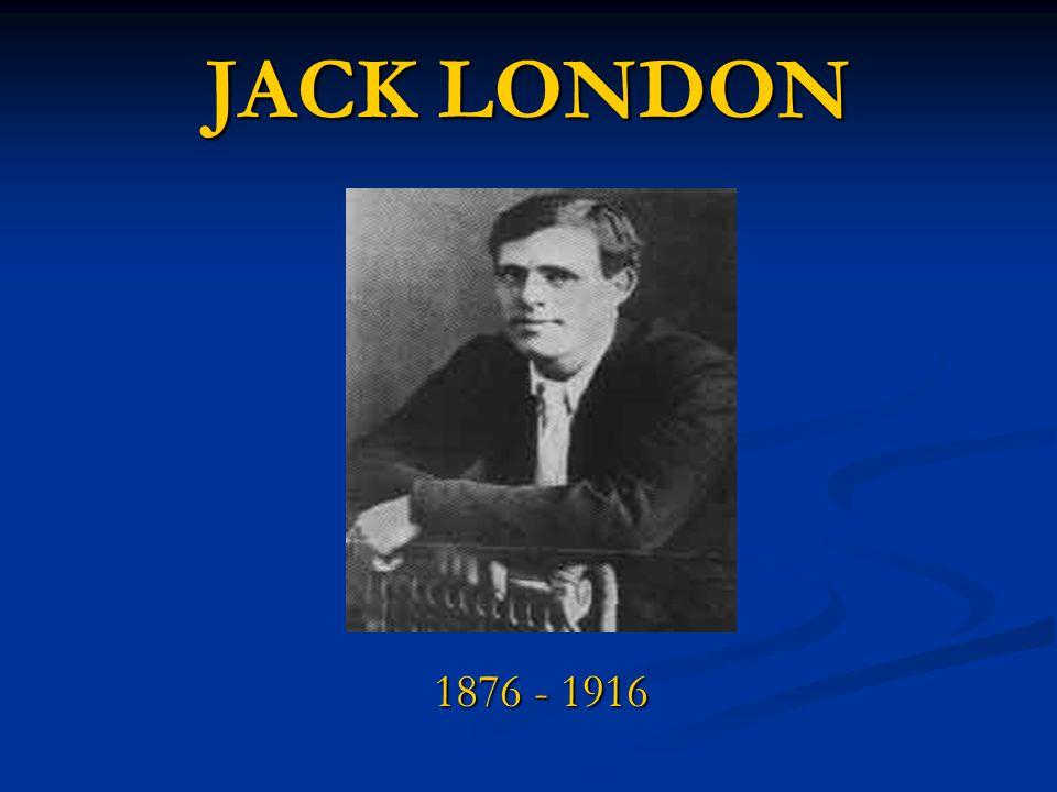 JACK LONDON 1876 - 1916