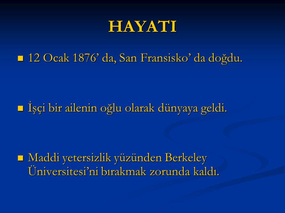 HAYATI 12 Ocak 1876' da, San Fransisko' da doğdu.