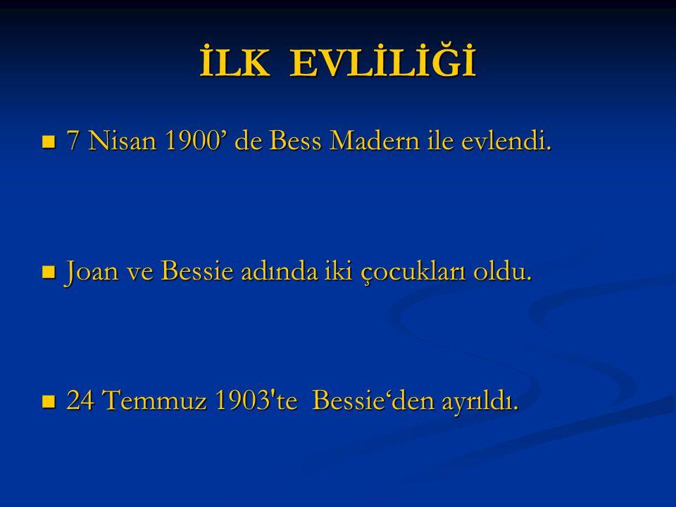 İLK EVLİLİĞİ 7 Nisan 1900' de Bess Madern ile evlendi.