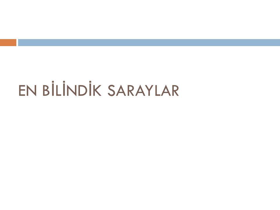 EN BİLİNDİK SARAYLAR