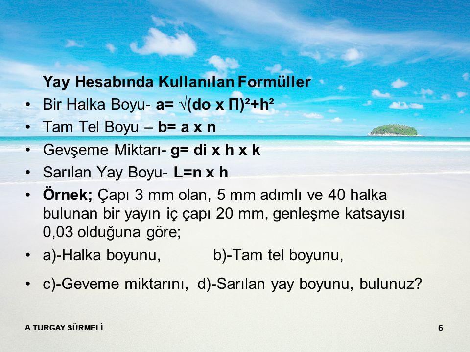 Yay Hesabında Kullanılan Formüller Bir Halka Boyu- a= √(do x П)²+h²