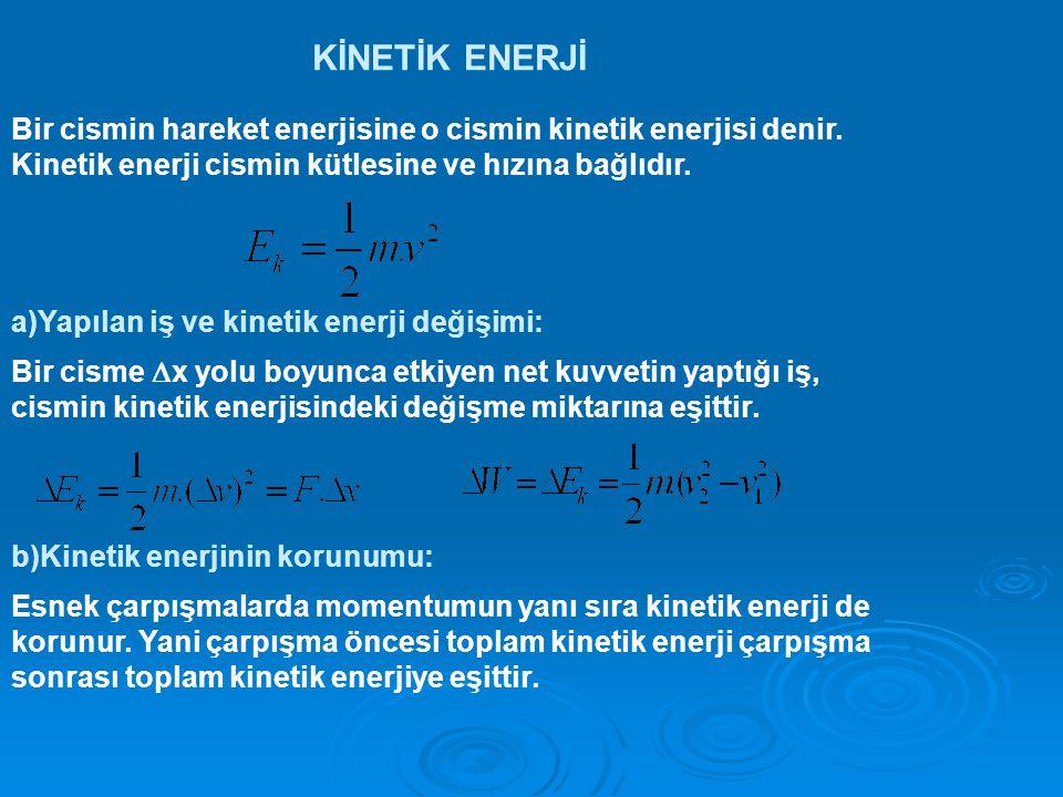 KİNETİK ENERJİ Bir cismin hareket enerjisine o cismin kinetik enerjisi denir. Kinetik enerji cismin kütlesine ve hızına bağlıdır.