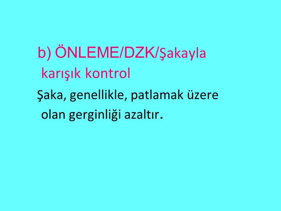 b) ÖNLEME/DZK/Şakayla karışık kontrol