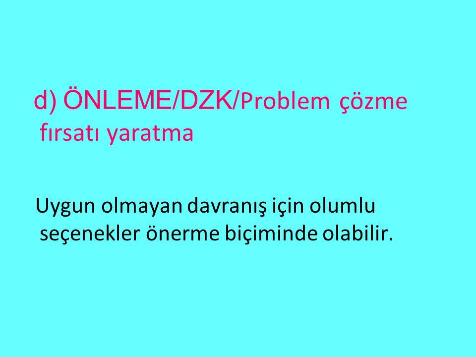 d) ÖNLEME/DZK/Problem çözme fırsatı yaratma
