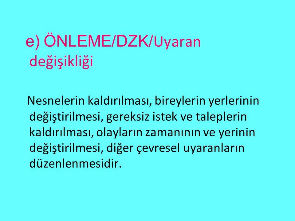 e) ÖNLEME/DZK/Uyaran değişikliği