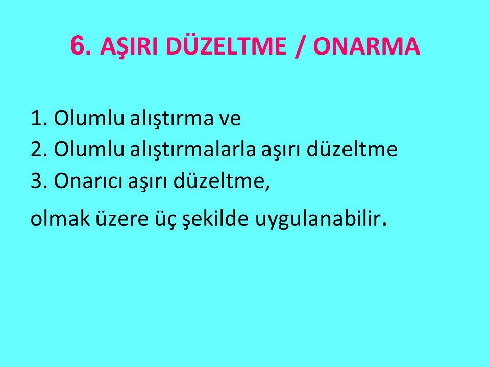 6. AŞIRI DÜZELTME / ONARMA