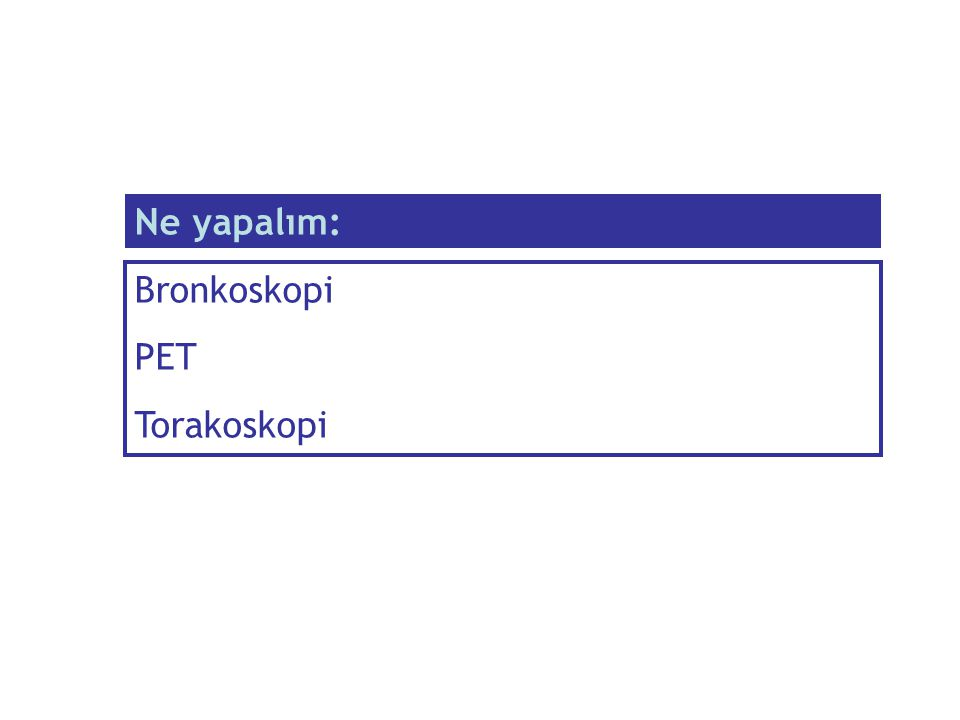 Ne yapalım: Bronkoskopi PET Torakoskopi
