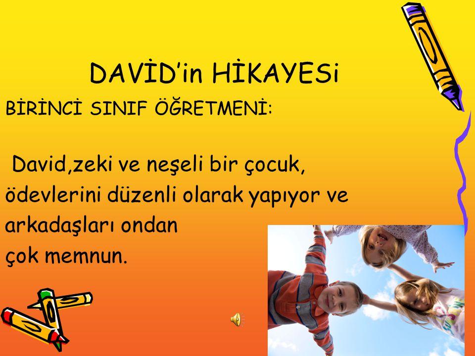 DAVİD'in HİKAYESi David,zeki ve neşeli bir çocuk,
