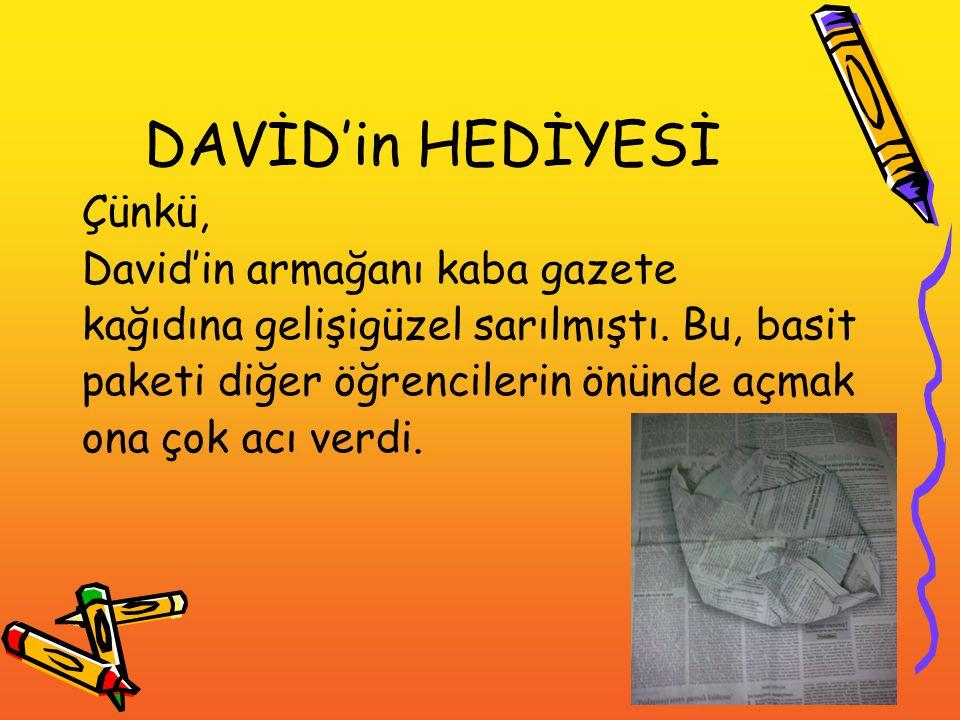 DAVİD'in HEDİYESİ Çünkü, David'in armağanı kaba gazete