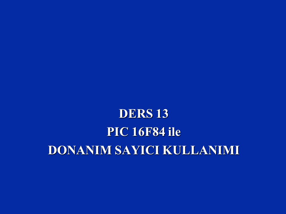 DERS 13 PIC 16F84 ile DONANIM SAYICI KULLANIMI